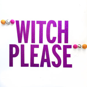 HALLOWEEN:  Witch Please Banner