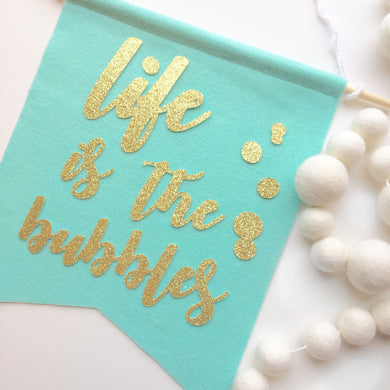 Life is the Bubbles Feltie - Glambanners - 1