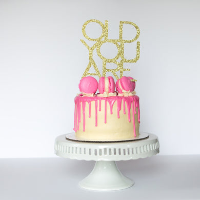 Old You Are Cake Topper - Glambanners - 1