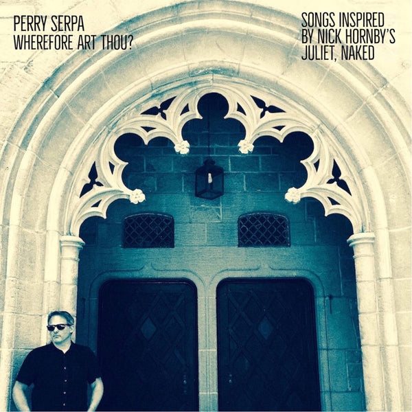 "RSD Perry Serpa - Wherefore Art Thou? - Songs Inspired By Nick Hornby's ""Juliet, Naked"""