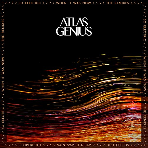 Atlas Genius ‎– So Electric: When It Was Now (The Remixes)