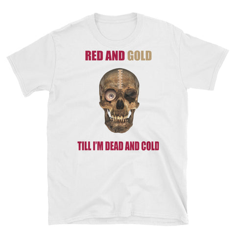 """Red & Gold Till I'm Dead & Cold"" Short-Sleeve Unisex T-Shirt"