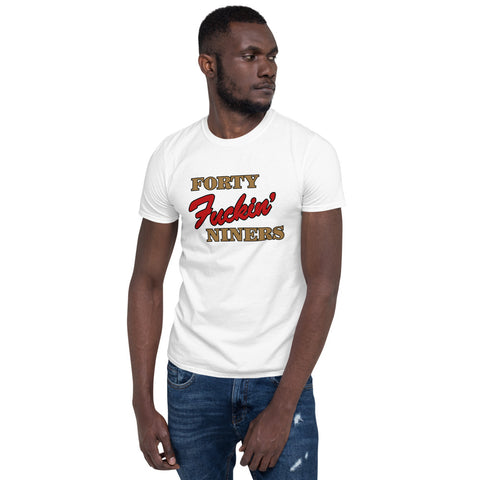 """Forty F'in Niners"" Short-Sleeve Unisex T-Shirt"