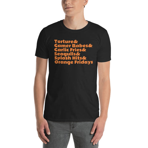 """Torture & Gamer Babes & GarlicFries & Seagulls & Splash Hits & Orange Fridays"" Short-Sleeve Unisex T-Shirt"