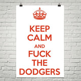 """Keep Calm And Fuck The Dodgers"" Poster"