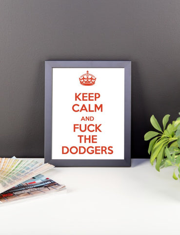 """Keep Calm And Fuck The Dodgers"" Framed Poster"