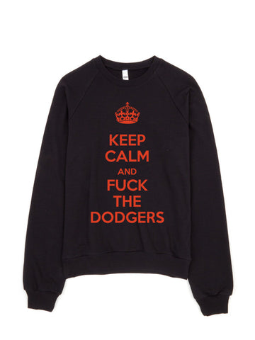 """Keep Calm And Fuck The Dodgers"" Raglan Sweater"