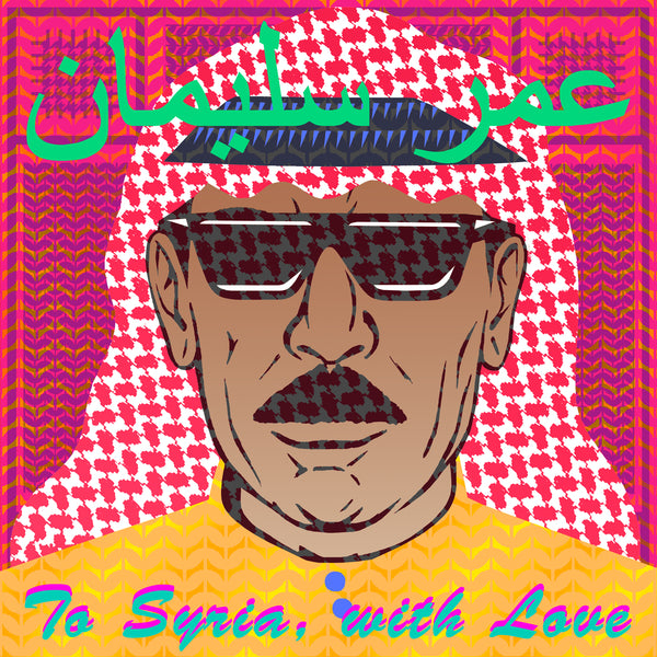 OMAR SOULEYMAN : TO SYRIA, WITH LOVE [ Because Music / Mad Decent ‎]