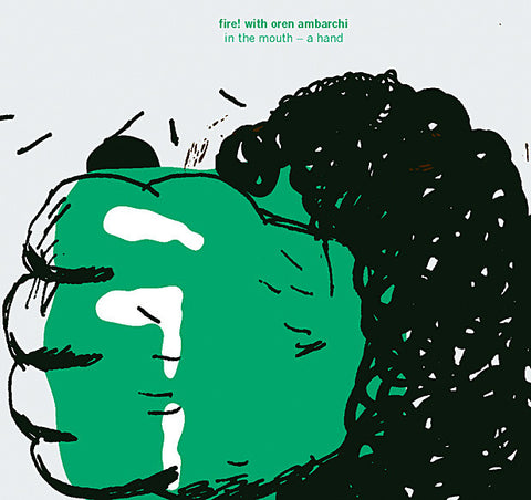 FIRE WITH OREN AMBARCHI : IN THE MOUTH  - A HAND  [ Rune Grammofon ]