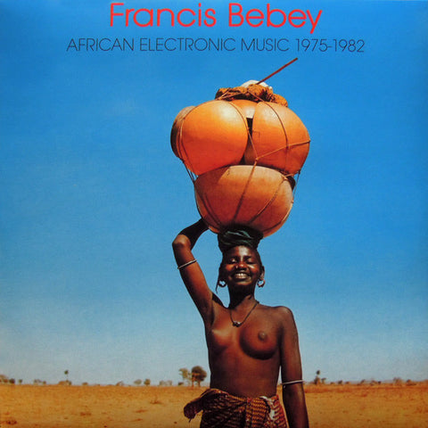 FRANCIS BEBEY : AFRICAN ELECTRONIC MUSIC 1975-1982 [ Born Bad ]