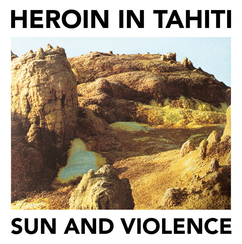 Heroin in Tahiti Sun and Violence Boring machines