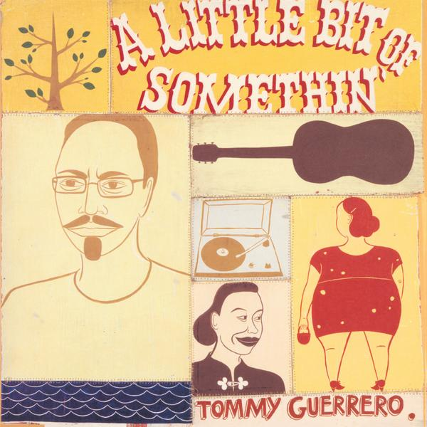 TOMMY GUERRERO : A LITTLE BIT OF SOMETHIN [ Be With Records ]