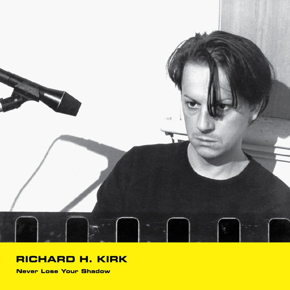 RICHARD H. KIRK : NEVER LOSE YOUR SHADOW [ Minimal Wave ]