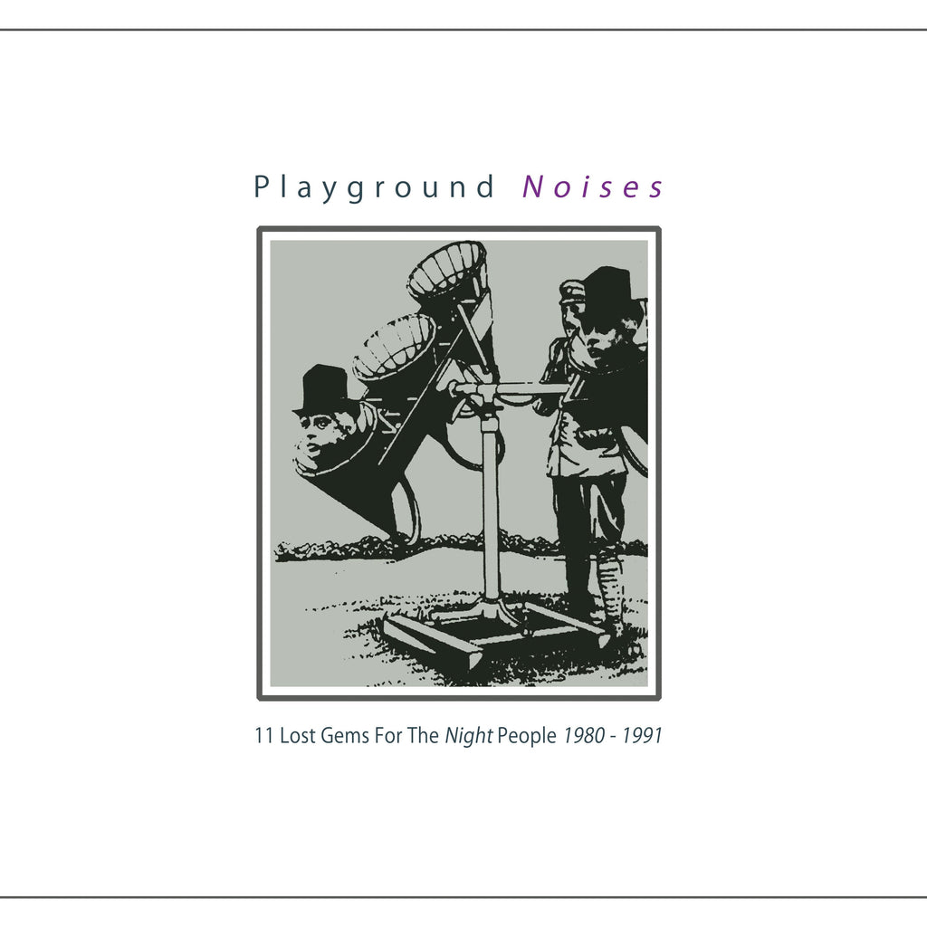 PLAYGROUND NOISES (11 LOST GEMS FOR THE NIGHT PEOPLE 1980 - 1991) : VARIOUS [ Geheimnis ]