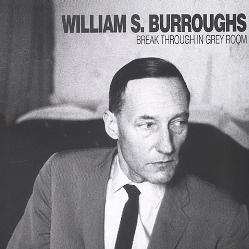 William S Burroughs Break Through In Grey Room Sub Rosa
