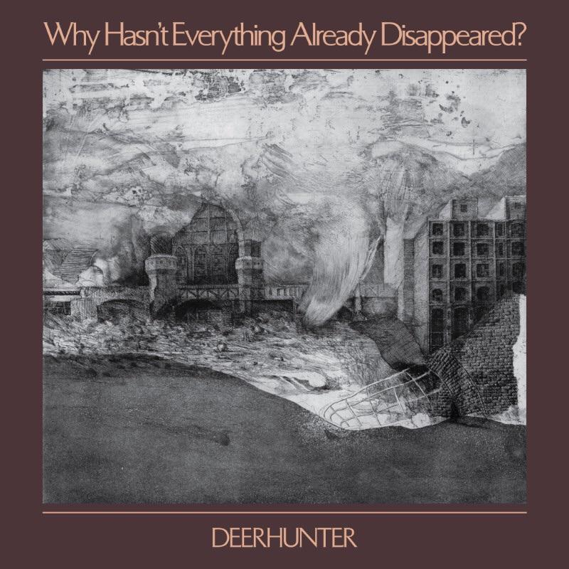 Deerhunter Why Hasn't Everything Disappeared Yet? 4AD