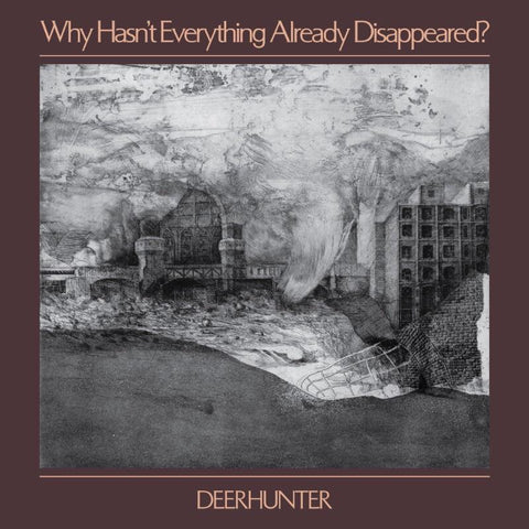 DEERHUNTER : WHY HASN'T EVERYTHING ALREADY DISAPPEARED?  [ 4AD ]