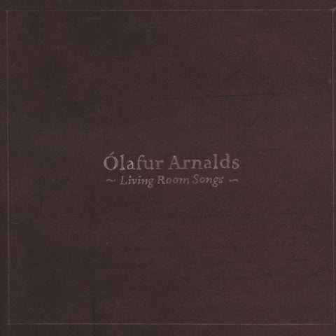OLAFUR ARNALDS : LIVING ROOM SONGS  [ Erased Tapes ]