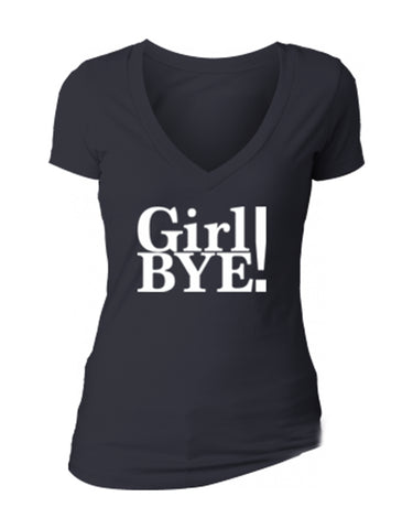 GIRL BYE! - women's short sleeve deep v tee