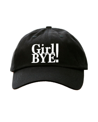 GIRL BYE! - cotton twill hat