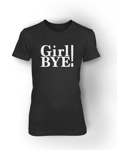GIRL BYE! - women's short sleeve tee