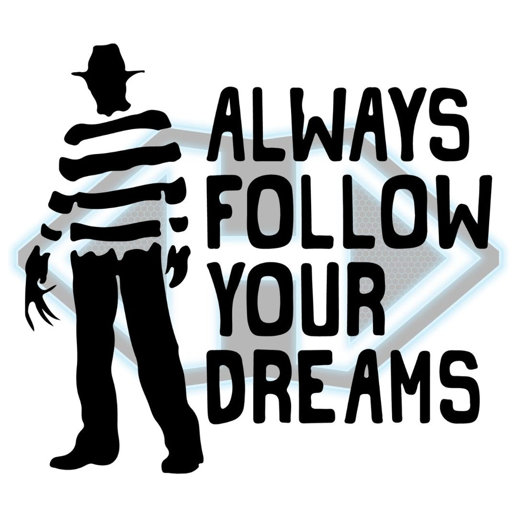 Vinyl Decal - Horror - Always Follow Your Dreams