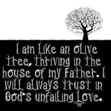 I am like an olive tree, thriving in the house of my Father.