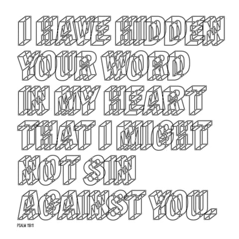 I have hidden your word in my heart that I might not sin against you.