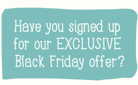 Have you signed up for our EXCLUSIVE Black Friday offer