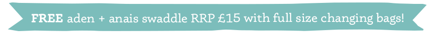 A FREE aden+anais swaddle rrp £15 with your changing bag!