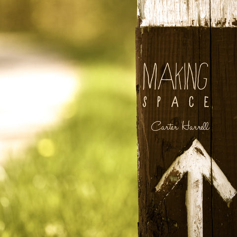 "Carter Harrell ""Making Space"" CD"
