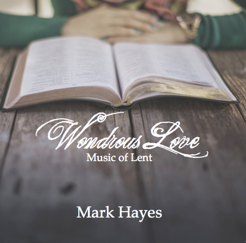 "Mark Hayes ""Wondrous Love: Music of Lent"" CD"