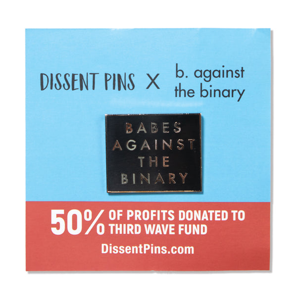 Dissent Pins: Babes Against the Binary Pin