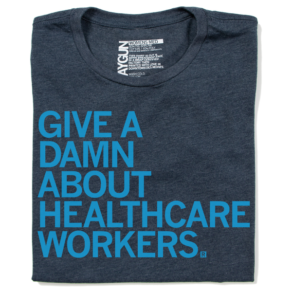 Give A Damn About Healthcare Workers Shirt