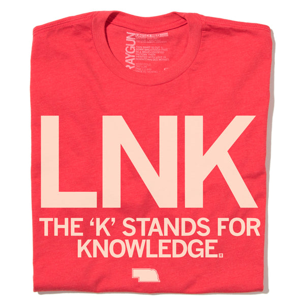 Lincoln LNK The K Stands For Knowlege T-Shirt