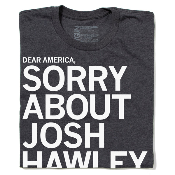Sorry About Josh Hawley T-Shirt