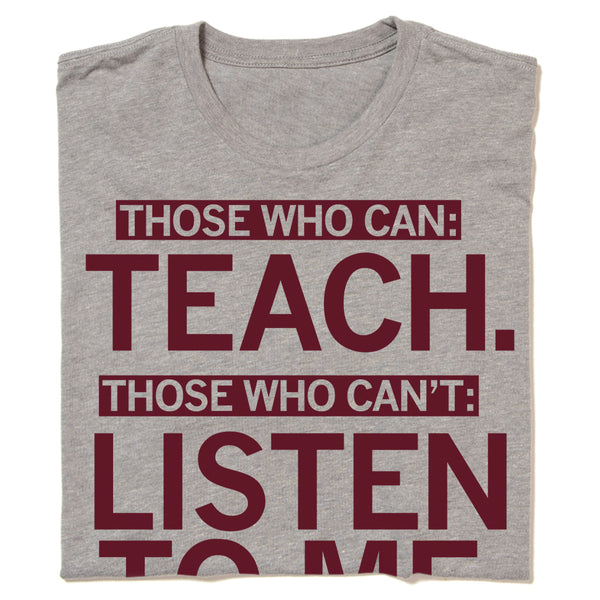 Those who can: Teach Those Who Can't: Listen to Me Education Teacher Teaching Teachers School Schools Public Educator Education T-Shirt Grey Gray Red Unisex Standard