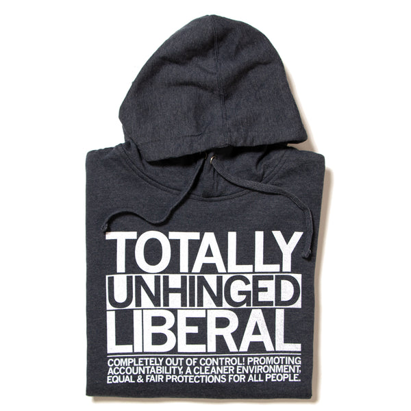 Totally Unhinged Liberal Pullover Hoodie