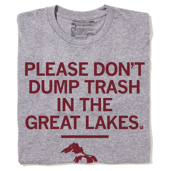 Please Don't Dump Trash In The Great Lakes Shirt