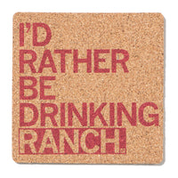 I'd Rather Be Drinking Ranch Coaster