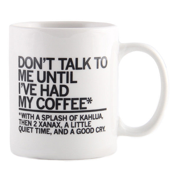 Don't Talk To Me Until I've Had My Coffee Mug