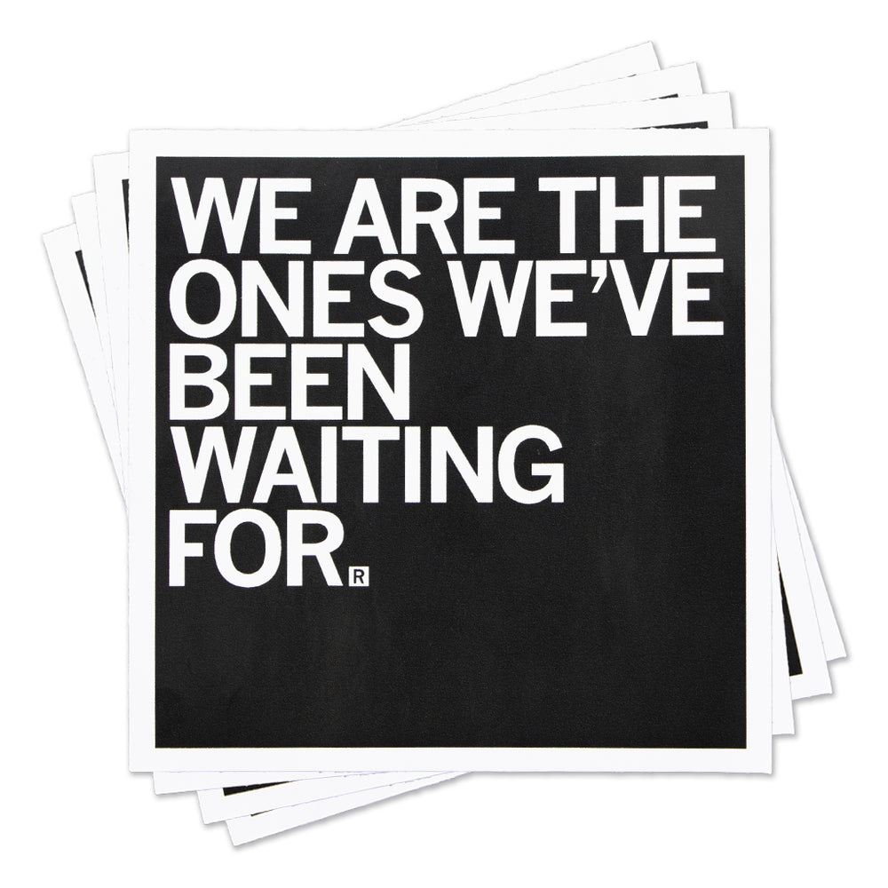 We Are The Ones We've Been Waiting For Sticker