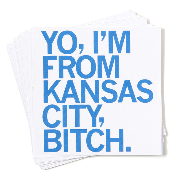 Yo, I'm From Kansas City, Bitch Sticker