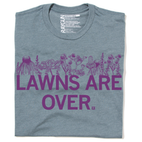 Lawns Are Over T-Shirt