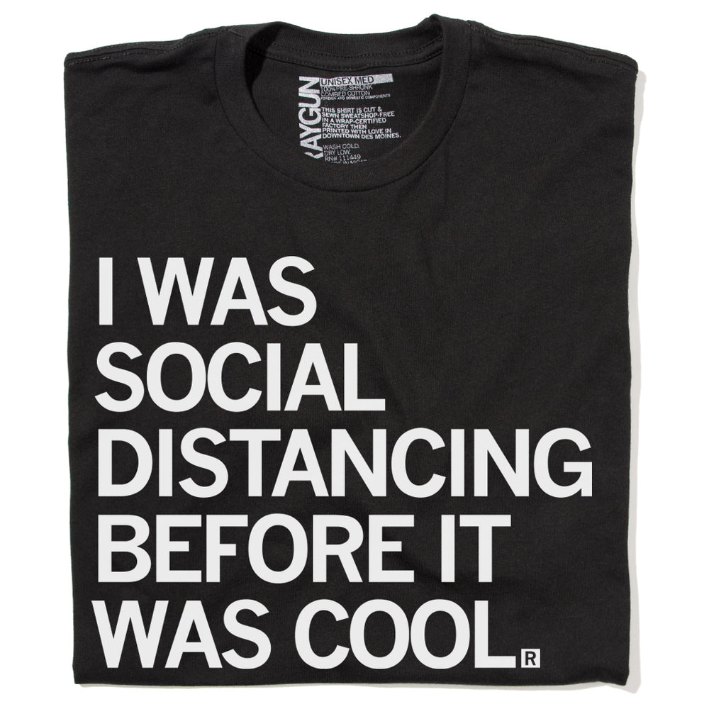 I Was Social Distancing Before It Was Cool Covid-19 T-Shirt