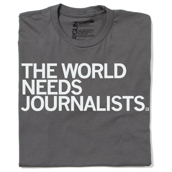 The World Needs Journalists T-Shirt