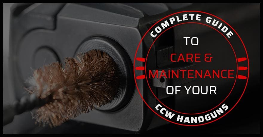 Complete Guide to Care and Maintenance of Your CCW Handgun