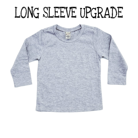 Upgrade To Baby / Toddler Long Sleeve Tee