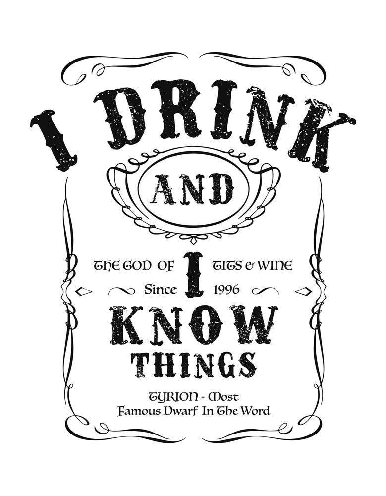 I Drink and I know Things T shirt Design View