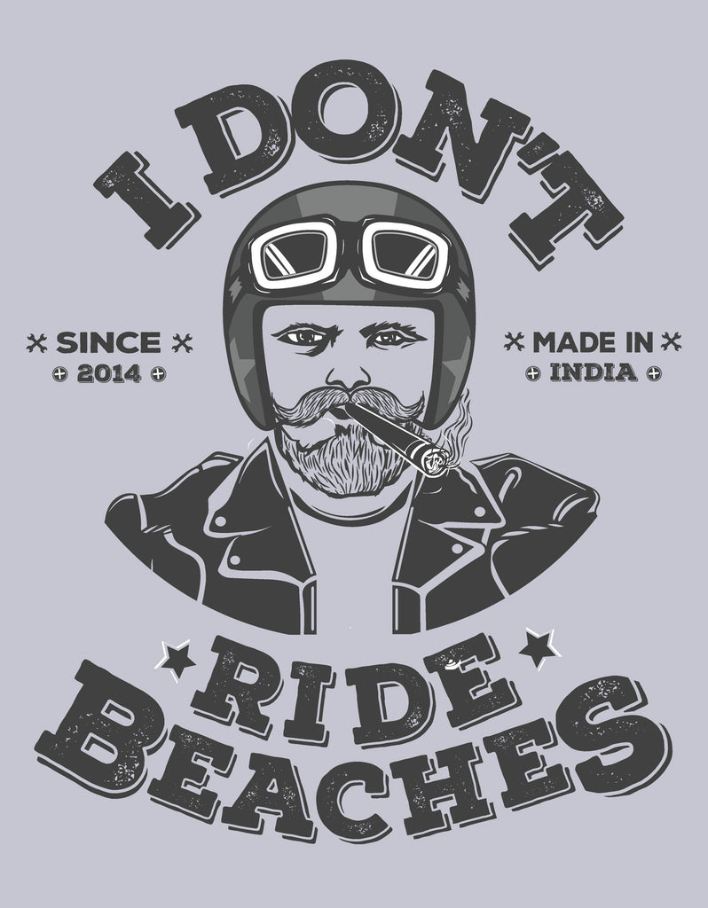 I Don't Ride Beaches - Grey Men's Half Sleeve Biker Funny T Shirt Design View